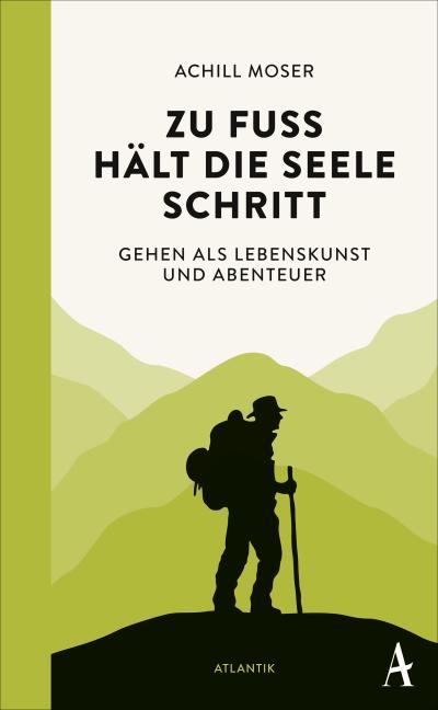 Zu Fuß hält die Seele Schritt; Gehen als Lebenskunst und Abenteuer; Deutsch