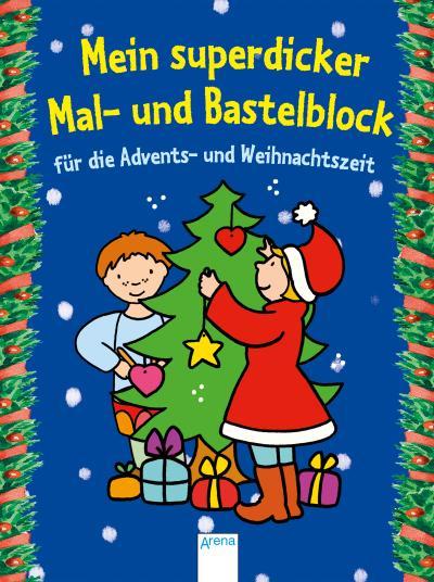 Mein superdicker Mal- und Bastelblock für die Advents-und Weihnachtszeit; Ill. v. Beurenmeister, Corina; Deutsch