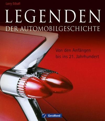 Legenden der Automobilgeschichte: Von den Anfängen bis ins 21. Jahrhundert von Edsall. Larry (2012) Gebundene Ausgabe