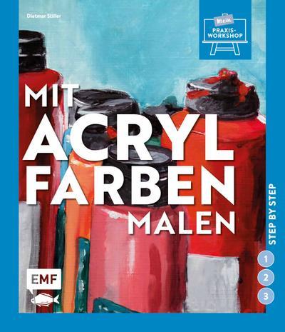 Mit Acrylfarben malen; Step by step; Mein Praxis-Workshop; Deutsch