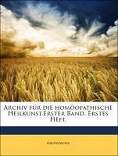 Archiv für die homöopathische Heilkunst.Erster Band. Erstes Heft.
