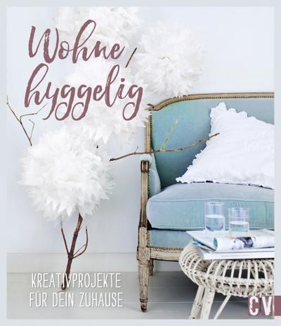 Wohne hyggelig; Kreativprojekte für dein Zuhause; Deutsch; durchgeh. vierfarbig