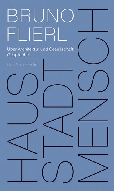 Haus Stadt Mensch: Über Architektur und Gesellschaft. Gespräche