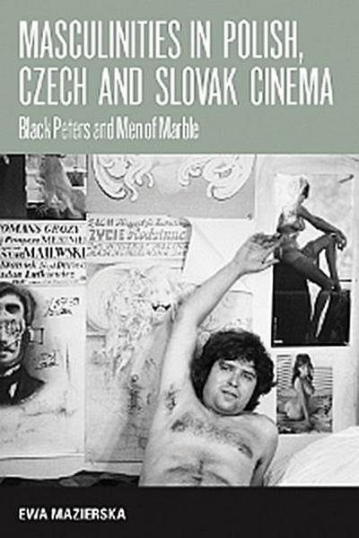 Masculinities in Polish, Czech and Slovak Cinema