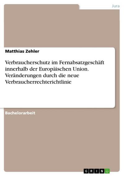 Verbraucherschutz im Fernabsatzgeschäft innerhalb der Europäischen Union. Veränderungen durch die neue Verbraucherrechterichtlinie