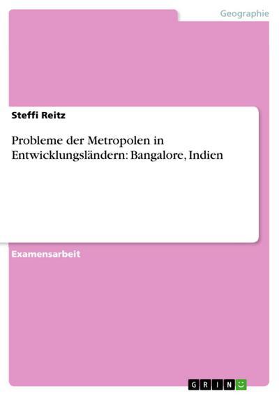 Probleme der Metropolen in Entwicklungsländern am Beispiel von Bangalore / Indien