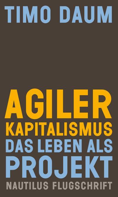 Agiler Kapitalismus: Das Leben als Projekt (Nautilus Flugschrift)