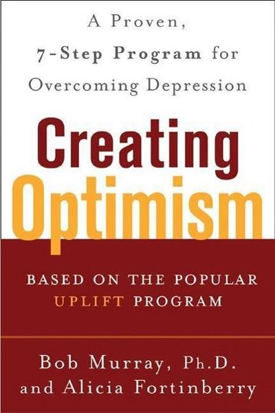 Creating Optimism: A Proven, Seven-Step Program for Overcoming Depression