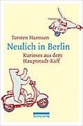 Neulich in Berlin: Kurioses aus dem Hauptstadt-Kaff