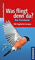 Was fliegt denn da?; Der Fotoband. 346 Vogelarten Europas   ; Kosmos-Naturführer ; Deutsch; , 346 Zeichn., 800 farb. Fotos, 346 Karte(n) - 18,0x10, 7 cm