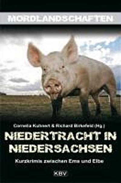 Niedertracht in Niedersachsen; Kurzkrimis zwischen Ems und Elbe; Mordlandschaften; Hrsg. v. Kuhnert, Cornelia/Birkefeld, Richard; Deutsch