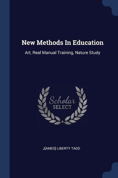 New Methods in Education: Art, Real Manual Training, Nature Study