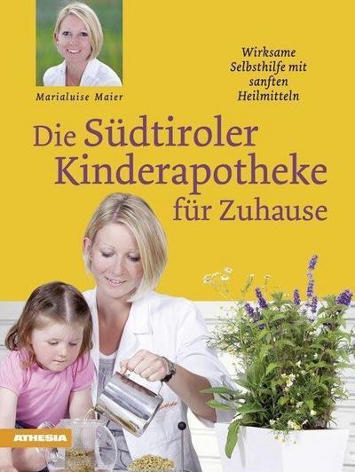 Die Südtiroler Kinderapotheke für Zuhause: Wirksame Selbsthilfe mit sanften Heilmitteln