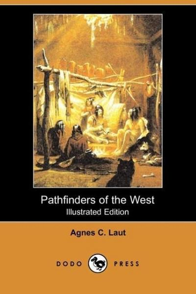 Pathfinders of the West (Illustrated Edition) (Dodo Press)