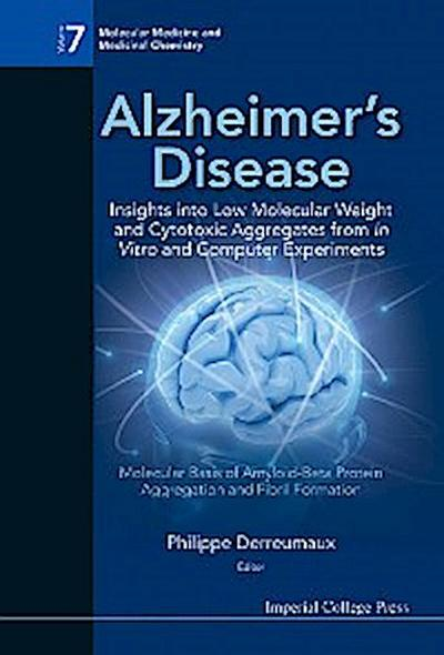 Alzheimer's Disease: Insights Into Low Molecular Weight And Cytotoxic Aggregates From In Vitro And Computer Experiments - Molecular Basis Of Amyloid-beta Protein Aggregation And Fibril Formation