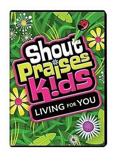 Shout Praises Kids: Living for You