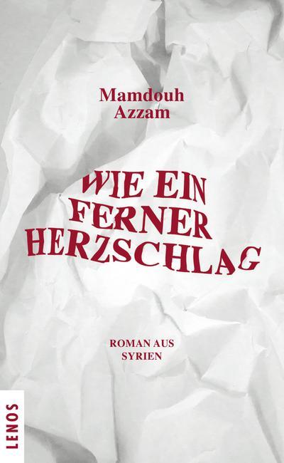 Wie ein ferner Herzschlag; Roman aus Syrien; Übers. v. Karachouli, Regina; Deutsch