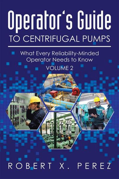 Operator'S Guide to Centrifugal Pumps, Volume 2