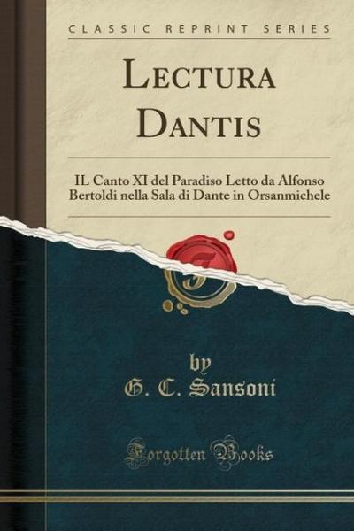 Lectura Dantis: Il Canto XI del Paradiso Letto Da Alfonso Bertoldi Nella Sala Di Dante in Orsanmichele (Classic Reprint)