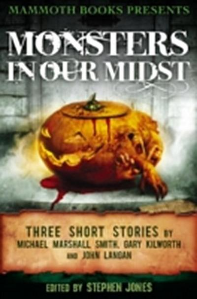 Mammoth Books presents Monsters in Our Midst