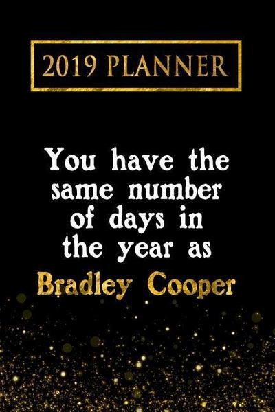 2019 Planner: You Have the Same Number of Days in the Year as Bradley Cooper: Bradley Cooper 2019 Planner