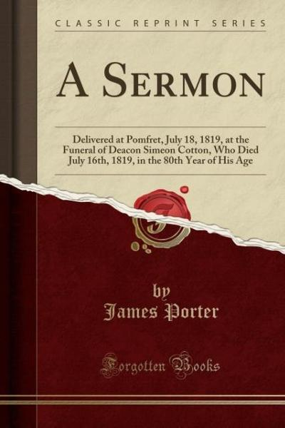 A Sermon: Delivered at Pomfret, July 18, 1819, at the Funeral of Deacon Simeon Cotton, Who Died July 16th, 1819, in the 80th Yea