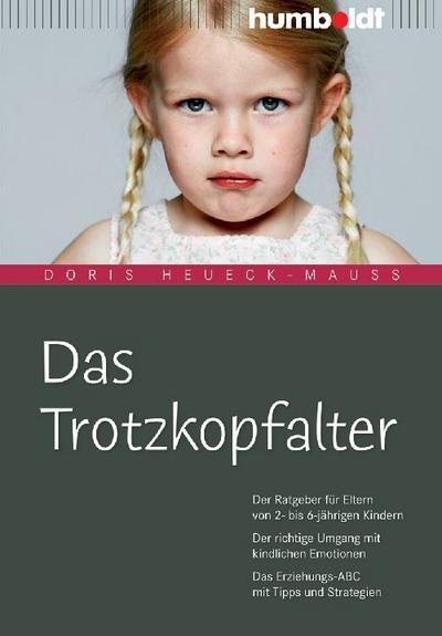 Das Trotzkopfalter: Der Ratgeber für Eltern von 2- bis 6-jährigen Kindern. Der richtige Umgang mit kindlichen Emotionen. Das Erziehungs-ABC mit Tipps und Strategien
