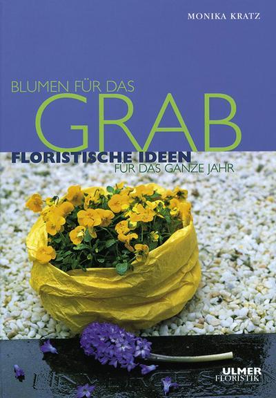 Blumen für das Grab: Floristische Ideen für das ganze Jahr
