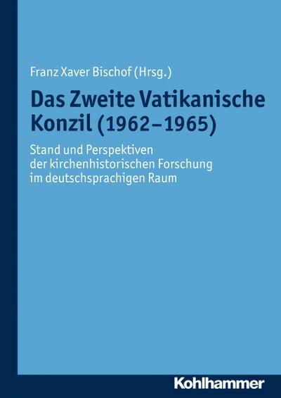 Das Zweite Vatikanische Konzil (1962-1965): Stand und Perspektiven der kirchenhistorischen Forschung im deutschsprachigen Raum (Münchener Kirchenhistorische Studien. Neue Folge, Band 1)