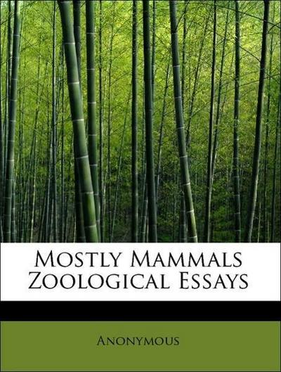 Mostly Mammals Zoological Essays