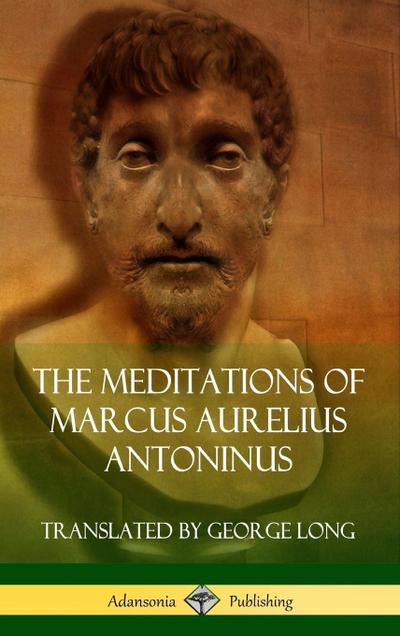 The Meditations of Marcus Aurelius Antoninus (Hardcover)