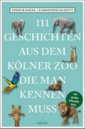 111 Geschichten aus dem Kölner Zoo, die man kennen muss