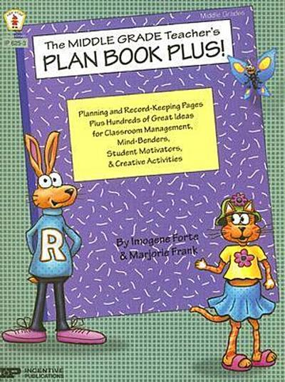 The Middle Grade Teacher's Plan Book Plus!: Planning and Record-Keeping Pages Plus Hundreds of Great Ideas for Classroom Management, Mind-Benders, Stu