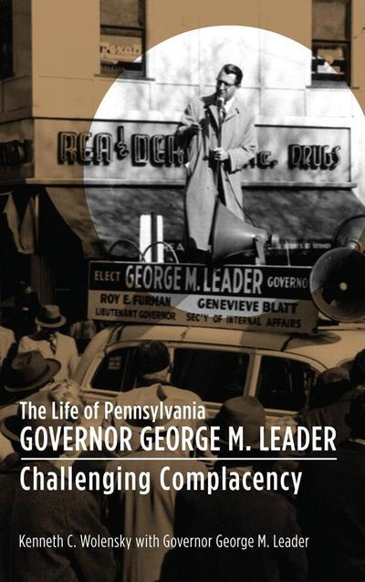 The Life of Pennsylvania Governor George M. Leader
