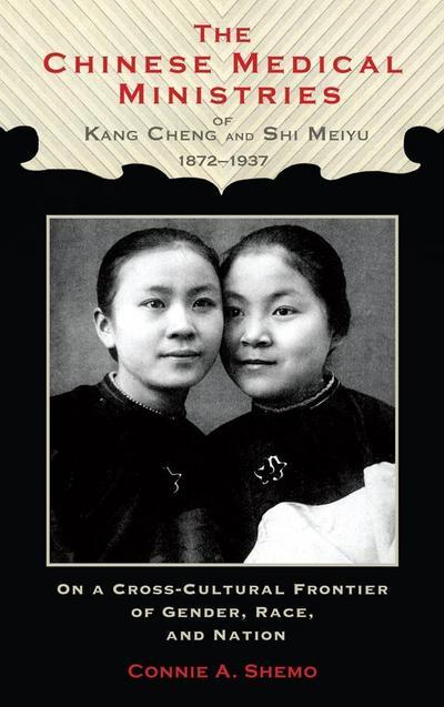 The Chinese Medical Ministries of Kang Cheng and Shi Meiyu, 1872-1937