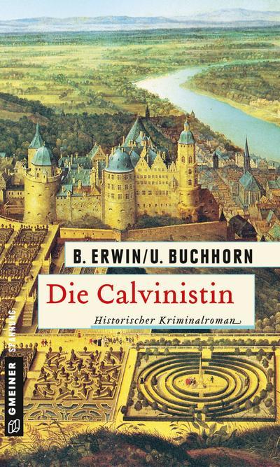 Die Calvinistin; Historischer Kriminalroman; Historische Romane im GMEINER-Verlag; Deutsch