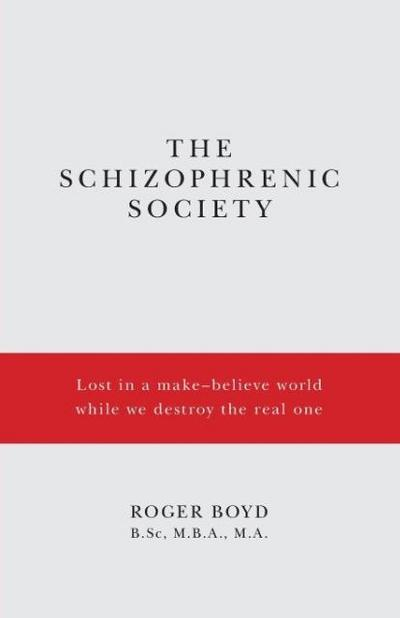 The Schizophrenic Society: Lost in a Make-Believe World While We Destroy the Real One