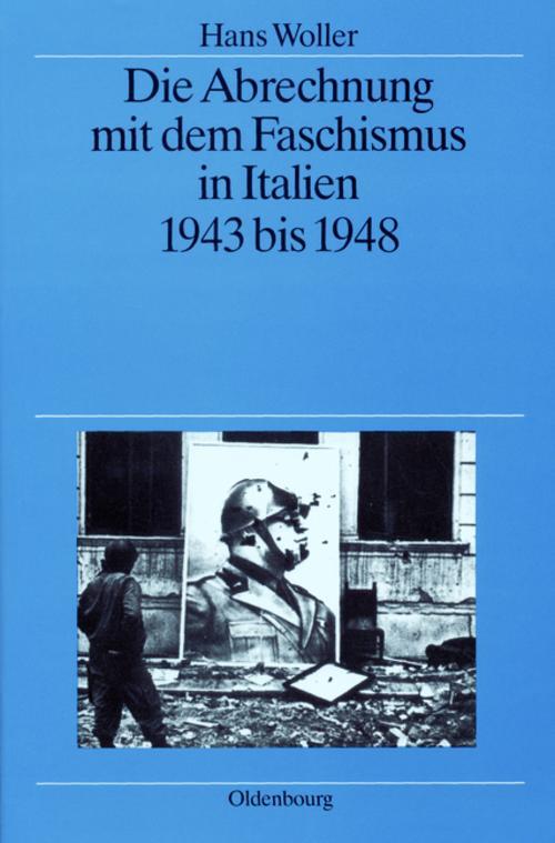 Die Abrechnung mit dem Faschismus in Italien 1943 bis 1948, Hans Woller