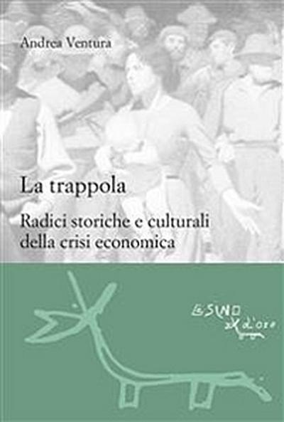 La trappola. Radici storiche e culturali della crisi economica
