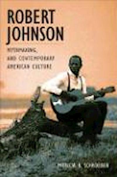 Robert Johnson, Mythmaking, and Contemporary American Culture