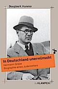 In Deutschland unerwünscht: Hermann Gräbe. Biographie eines Judenretters