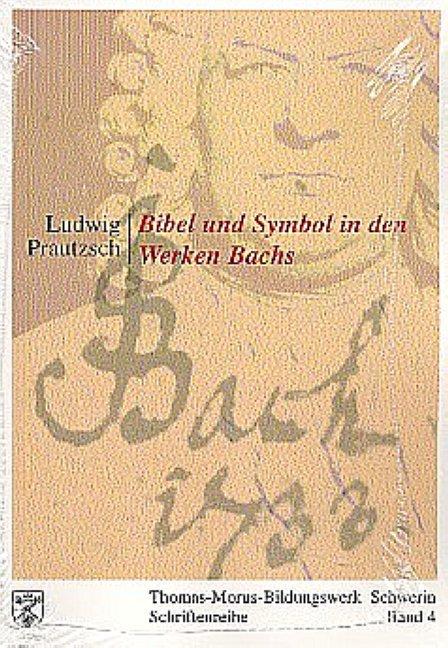 Bibel und Symbol in den Werken Bachs Ludwig Prautzsch