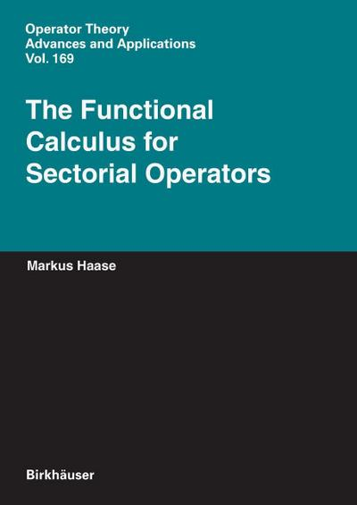 The Functional Calculus for Sectorial Operators (Operator Theory: Advances and Applications, Band 169)