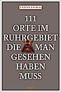 111 Orte im Ruhrgebiet, die man gesehen haben muß