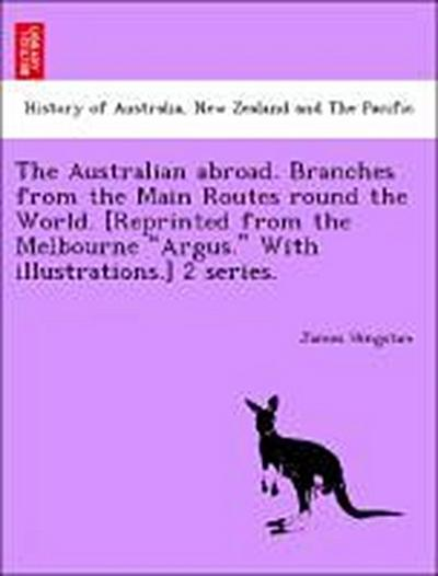 The Australian abroad. Branches from the Main Routes round the World. [Reprinted from the Melbourne