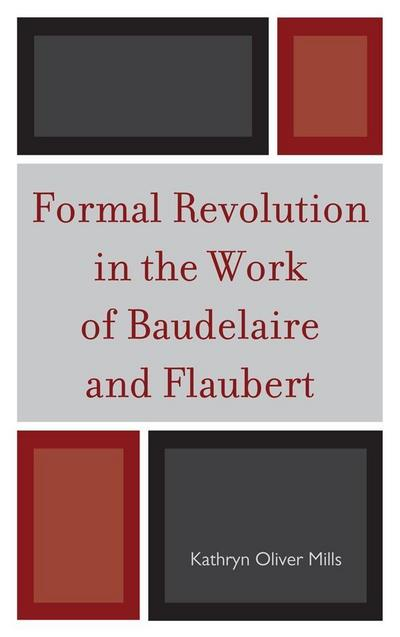 Formal Revolution in the Work of Baudelaire and Flaubert