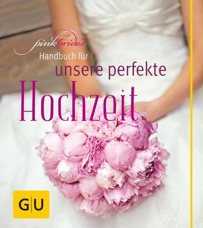 PinkBride's Handbuch für unsere perfekte Hochzeit   ; GU Partnerschaft & Familie Einzeltitel ; Deutsch; 60 Fotos -
