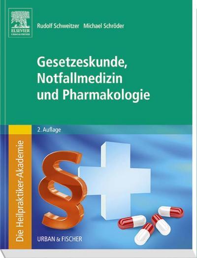Die Heilpraktiker-Akademie. Gesetzeskunde, Notfallmedizin und Pharmakologie