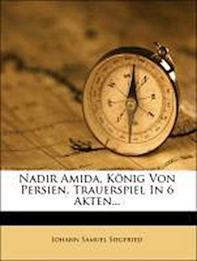 Nadir Amida, König von Persien